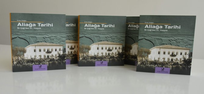 Aliağa Kent Kitaplığı'nın Dördüncü Yayını İlk Çağ'dan 21. Yüzyıla Aliağa Tarihi